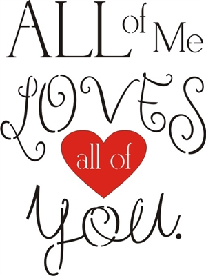 All Of Me Loves All Of You 11 5 X 15 Quot Stencil