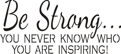 Be Strong You Never Know Who You Are Inspiring 12 X 6